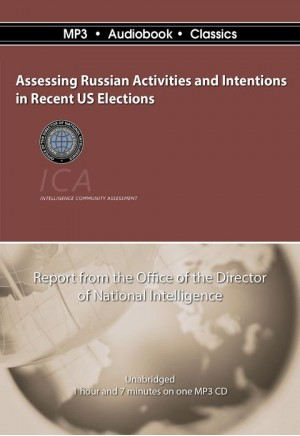 Assessing Russian Activities and Intentions in Recent U. S. Elections