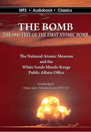 The Bomb: The 1945 Test of the First Atomic Bomb